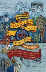 Around India in 80 Trains, Monisha Rajesh